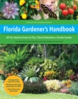 Florida Gardener's Handbook, 2nd Edition : All you need to know to plan, plant, & maintain a Florida garden - Book