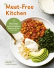 The Meat-Free Kitchen : Super Healthy and Incredibly Delicious Vegetarian Meals for All Day, Every Day