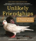 Unlikely Friendships : 47 Remarkable Stories from the Animal Kingdom - Book