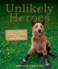Unlikely Heroes : 37 Inspiring Stories of Courage and Heart from the Animal Kingdom - Book