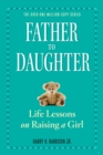 Father to Daughter : Life Lessons on Raising a Girl - Book