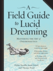 Field Guide to Lucid Dreaming : Mastering the Art of Oneironautics - Book