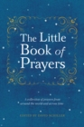 Little Book of Prayers : A Collection of Prayers from Around the World and Across Time. - Book