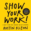 Show Your Work! : 10 Ways to Share Your Creativity and Get Discovered - Book