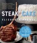 Steak and Cake : More Than 100 Recipes for the Best Meal Ever - Book