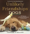 Unlikely Friendships: Dogs : 37 Stories of Canine Compassion and Courage - Book