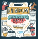 Random Illustrated Facts : A Collection of Curious, Weird, and Totally Not Boring Things to Know - Book