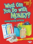 What Can You Do with Money? : Earning, Spending, and Saving - eBook