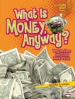 What Is Money, Anyway? : Why Dollars and Coins Have Value - eBook
