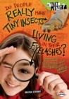 Do People Really Have Tiny Insects Living in Their Eyelashes? : And Other Questions about the Microscopic World - eBook