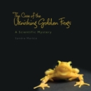 The Case of the Vanishing Golden Frogs : A Scientific Mystery - eBook