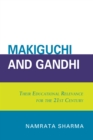 Makiguchi and Gandhi : Their Education Relevance for the 21st Century - eBook