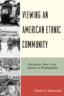Viewing an American Ethnic Community : Rochester, New York, Italians in Photographs - eBook