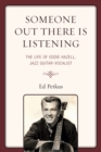 Someone Out There Is Listening : The Life of Eddie Hazell, Jazz Guitar-Vocalist - eBook