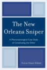 The New Orleans Sniper : A Phenomenological Case Study of Constituting the Other - eBook