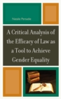 A Critical Analysis of the Efficacy of Law as a Tool to Achieve Gender Equality - eBook