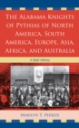 The Alabama Knights of Pythias of North America, South America, Europe, Asia, Africa, and Australia : A Brief History - eBook