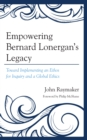 Empowering Bernard Lonergan's Legacy : Toward Implementing an Ethos for Inquiry and a Global Ethics - eBook