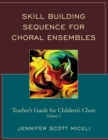 Skill Building Sequence for Choral Ensembles : Teacher's Guide for Children's Choir - eBook