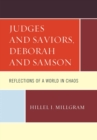 Judges and Saviors, Deborah and Samson : Reflections of a World in Chaos - eBook