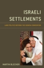 Israeli Settlements : Land Politics beyond the Geneva Convention - eBook