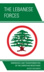 The Lebanese Forces : Emergence and Transformation of the Christian Resistance - eBook