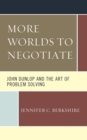More Worlds to Negotiate : John Dunlop and the Art of Problem Solving - eBook