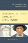 Defending Latina/o Immigrant Communities : The Xenophobic Era of Trump and Beyond - eBook
