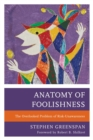 Anatomy of Foolishness : The Overlooked Problem of Risk-Unawareness - eBook