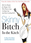 Skinny Bitch in the Kitch : Kick-Ass Solutions for Hungry Girls Who Want to Stop Cooking Crap (and Start Looking Hot!) - Book