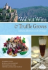 Walnut Wine and Truffle Groves : Culinary Adventures in the Dordogne - eBook