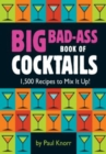 Big Bad-Ass Book of Cocktails : 1,500 Recipes to Mix It Up! - eBook