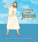 Dancing with Jesus : Featuring a Host of Miraculous Moves - Book