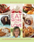 Eat More of What You Love : Over 200 Brand-New Recipes Low in Sugar, Fat, and Calories - eBook