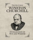 The Quotable Winston Churchill : A Collection of Wit and Wisdom - Book