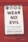 Wear No Evil : How to Change the World with Your Wardrobe - eBook