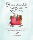 Ramshackle Glam : The New Mom's Haphazard Guide to (Almost) Having It All - eBook