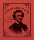Edgar Allan Poe : The Selected Works - eBook