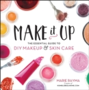 Make It Up : The Essential Guide to DIY Makeup and Skin Care - eBook