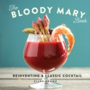 The Bloody Mary Book : Reinventing a Classic Cocktail - eBook
