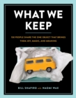 What We Keep : 150 People Share the One Object that Brings Them Joy, Magic, and Meaning - eBook