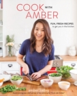 Cook with Amber : Fresh, Fun Recipes to Get You in the Kitchen - Book