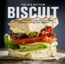 The Big Bottom Biscuit : Specialty Biscuits and Spreads from Sonoma's Big Bottom Market - eBook
