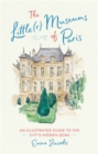 The Little(r) Museums of Paris : An Illustrated Guide to the City's Hidden Gems - Book