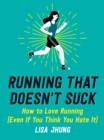 Running That Doesn't Suck : How to Love Running (Even If You Think You Hate It) - eBook