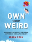 Own Your Weird : An Oddly Effective Way for Finding Happiness in Work, Life, and Love - eBook