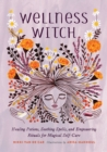 Wellness Witch : Healing Potions, Soothing Spells, and Empowering Rituals for Magical Self-Care - eBook