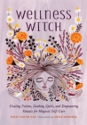 Wellness Witch : Healing Potions, Soothing Spells, and Empowering Rituals for Magical Self-Care - Book