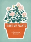 I Love My Plants : A Gardening Journal - Book