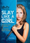Buffy the Vampire Slayer: Slay Like a Girl : Ditch the Demons and Be Your Own Hero - eBook